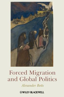 Forced Migration and Global Politics 9781405180313