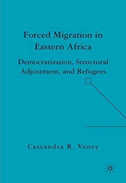 Forced Migration in Eastern Africa: Democratization, Structural Adjustment, and Refugees 9781403976109