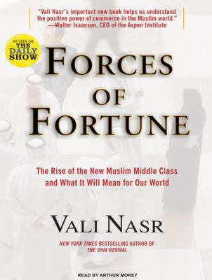 Forces of Fortune: The Rise of the New Muslim Middle Class and What It Will Mean for Our World 9781400113798