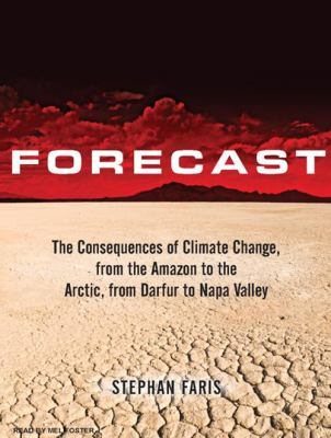 Forecast: The Consequences of Climate Change, from the Amazon to the Arctic, from Darfur to Napa Valley 9781400140589