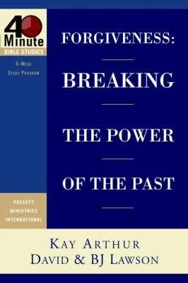 Forgiveness: Breaking the Power of the Past 9781400074167