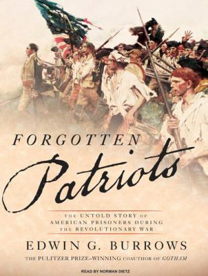 Forgotten Patriots: The Untold Story of American Prisoners During the Revolutionary War 9781400159796