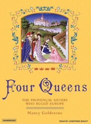 Four Queens: The Provencal Sisters Who Ruled Europe 9781400103843