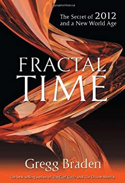Fractal Time: The Secret of 2012 and a New World Age 9781401920647
