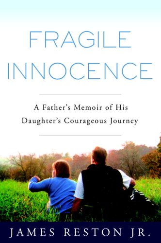 Fragile Innocence: A Father's Memoir of His Daughter's Courageous Journey 9781400082438