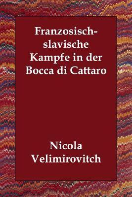 Franzsisch-Slavische Kmpfe in Der Bocca Di Cattaro 9781406832556