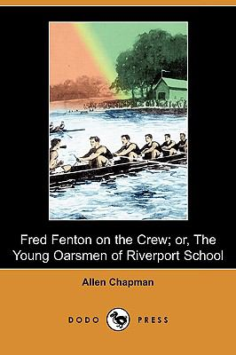Fred Fenton on the Crew; Or, the Young Oarsmen of Riverport School (Dodo Press)