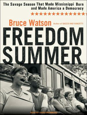 Freedom Summer: The Savage Season That Made Mississippi Burn and Made America a Democracy 9781400167487