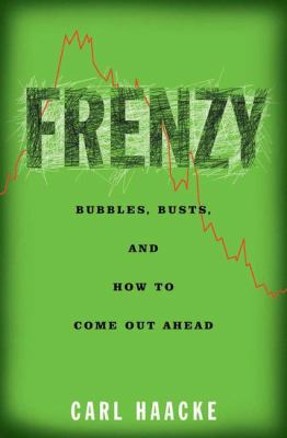 Frenzy: Bubbles, Busts, and How to Come Out Ahead 9781403961310