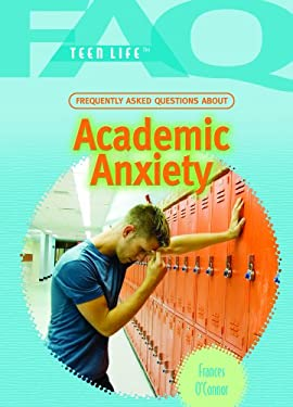 Frequently Asked Questions about Academic Anxiety 9781404219373