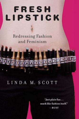 Fresh Lipstick: Redressing Fashion and Feminism 9781403966865