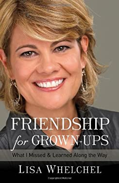 Friendship for Grown-Ups: What I Missed and Learned Along the Way 9781400202775