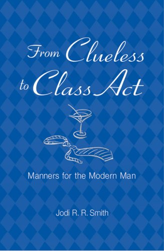 From Clueless to Class Act: Manners for the Modern Man 9781402739750