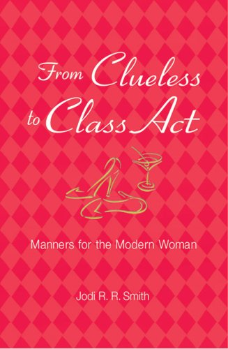 From Clueless to Class Act: Manners for the Modern Woman 9781402739767