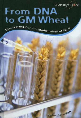 From DNA to GM Wheat: Discovering Genetic Modification of Food 9781403488411