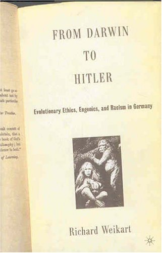 From Darwin to Hitler: Evolutionary Ethics, Eugenics, and Racism in Germany 9781403965028