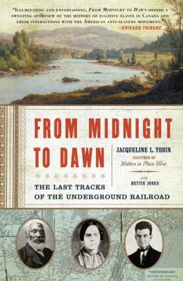 From Midnight to Dawn: The Last Tracks of the Underground Railroad 9781400079360