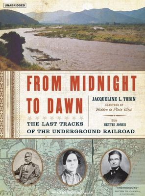 From Midnight to Dawn: The Last Tracks of the Underground Railroad 9781400133543