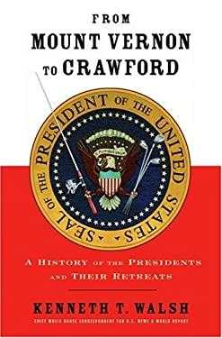 From Mount Vernon to Crawford: A History of the Presidents and Their Retreats 9781401301217