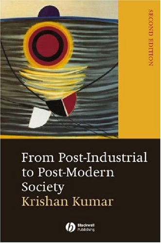 From Post-Industrial to Post-Modern Society: New Theories of the Contemporary World 9781405114295