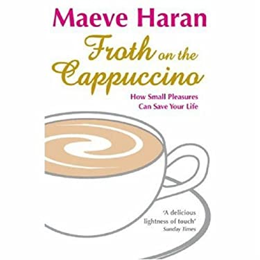 Froth on the Cappuccino: How Small Pleasures Can Save Your Life 9781401911058