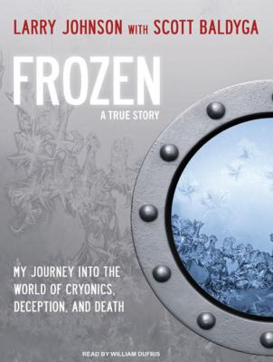 Frozen: My Journey Into the World of Cryonics, Deception, and Death 9781400115273
