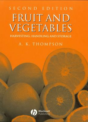 Fruit and Vegetables: Harvesting, Handling and Storage 9781405106191