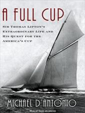A Full Cup: Sir Thomas Lipton's Extraordinary Life and His Quest for the America's Cup 6030723