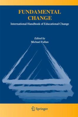 Fundamental Change: International Handbook of Educational Change 9781402032929