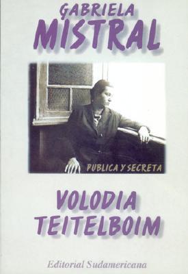 Gabriela Mistral Publica y Secreta: Truenos y Silencios en la Vida del Primer Nobel Latinoamericano 9781400000647