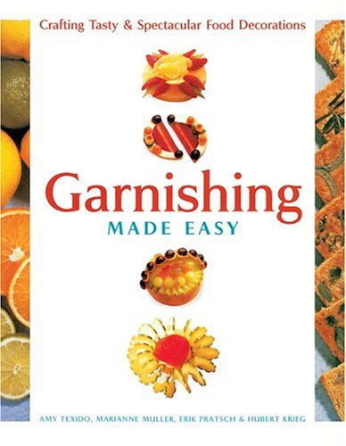 Garnishing Made Easy: Crafting Tasty & Spectacular Food Decorations 9781402720079