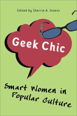 Geek Chic: Smart Women in Popular Culture 9781403979032