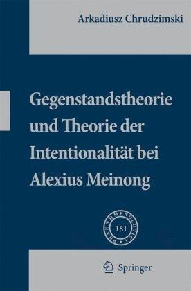 Gegenstandstheorie Und Theorie Der Intentionalit T Bei Alexius Meinong 9781402055331