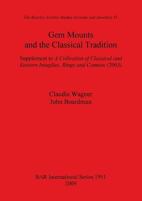 Gem Mounts and the Classical Tradition. Supplement to a Collection of Classical and Eastern Intaglios, Rings and Cameos (2003)