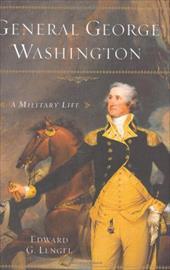 General George Washington: A Military Life 6023563