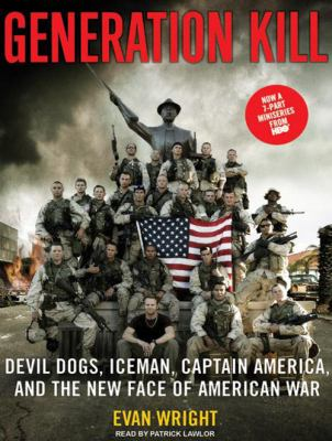 Generation Kill: Devil Dogs, Iceman, Captain America, and the New Face of American War 9781400109746