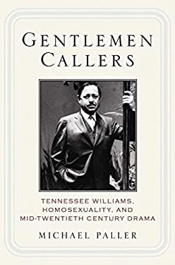 Gentlemen Callers: Tennessee Williams, Homosexuality, and Mid-Twentieth-Century Drama 9781403967756