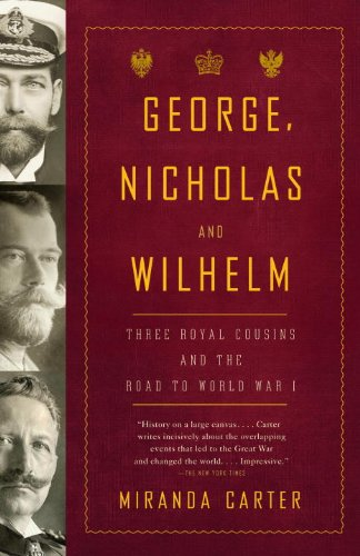George, Nicholas and Wilhelm: Three Royal Cousins and the Road to World War I 9781400079124