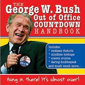 George W. Bush Out of Office Countdown Handbook: Hang in There! It's Almost Over!