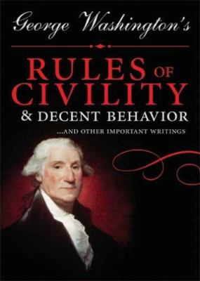 George Washington's Rules of Civility and Decent Behavior: And Other Writings 9781402210846