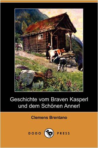 Geschichte Vom Braven Kasperl Und Dem Schnen Annerl (Dodo Press) 9781409927167