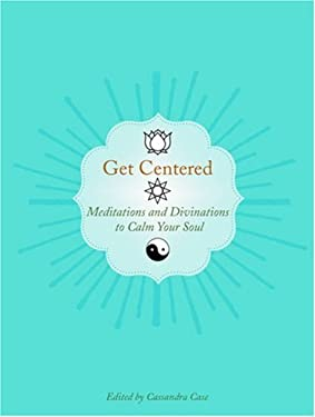 Get Centered: Meditations and Divinations to Calm Your Soul 9781402729454