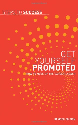 Get Yourself Promoted: How to Move Up the Career Ladder 9781408111925