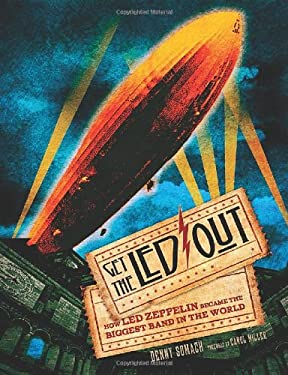 Get the Led Out: How Led Zeppelin Became the Biggest Band in the World 9781402789410