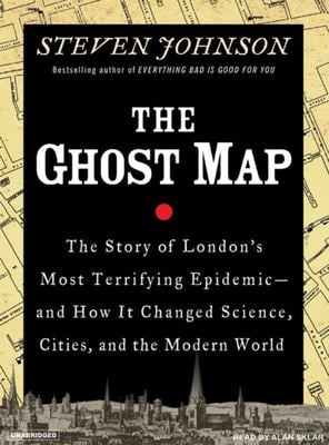 Ghost Map: The Story of London's Most Terrifying Epidemic--And How It Changed Science, Cities, and the Modern World 9781400132980