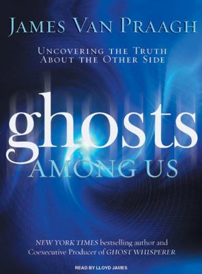 Ghosts Among Us: Uncovering the Truth about the Other Side 9781400137282