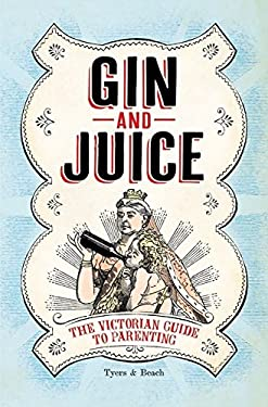 Gin & Juice: The Victorian Guide to Parenting 9781408824344
