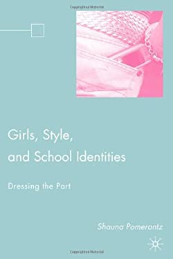 Girls, Style, and School Identities: Dressing the Part 9781403982063