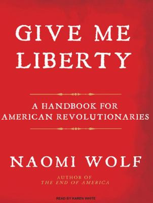 Give Me Liberty: A Handbook for American Revolutionaries 9781400110728