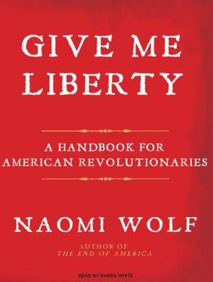 Give Me Liberty: A Handbook for American Revolutionaries